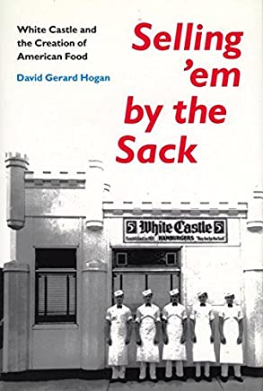 Selling Em by the Sack: White Castle and the Creation of American Food