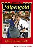 Alpengold 314 - Heimatroman: Gefangen auf dem eigenen Hof (German Edition)