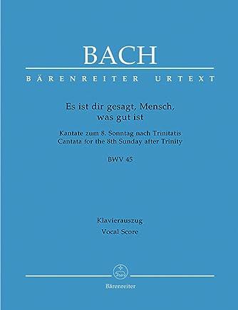 Es ist dir gesagt, Mensch, was gut ist BWV 45 -Kantate zum 8. Sonntag nach Trinitatis-. Urtextausgabe