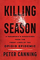 Killing Season: A Paramedic's Dispatches from the Front Lines of the Opioid Epidemic