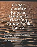 Osage County Kansas Fishing & Floating Guide Book Part 2: Complete fishing and floating information for Osage County Kansas Part 2 from Melvern ... Creek (Kansas Fishing & Floating Guide Boos)