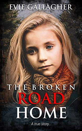 The Broken Road Home: A True Story by [Evie Gallagher]