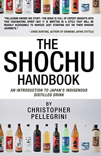 The Shochu Handbook - An Introduction to Japan\'s Indigenous Distilled Drink