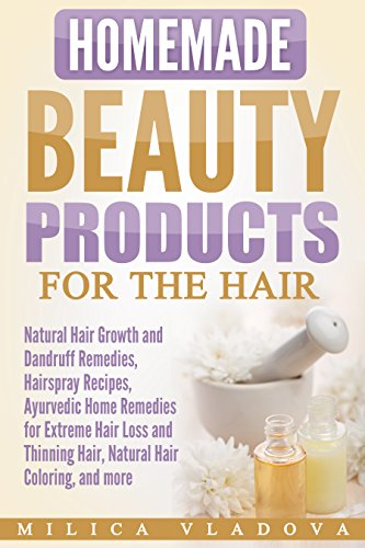 Homemade Beauty Products for the Hair: Natural Hair Growth and Dandruff Remedies, Hairspray Recipes, Ayurvedic Home Remedies for Extreme Hair Loss and ... Beauty Products Book 3) (English Edition)