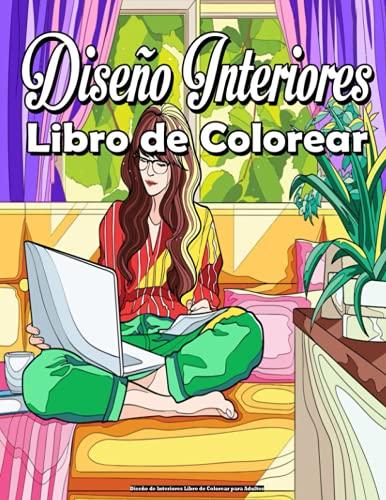 Diseño de Interiores Libro de Colorear para Adultos: Con decoración inspiradora, ideas de diseño de dormitorios, casas decoradas, decoración del hogar, diversión relajante y antiestrés !