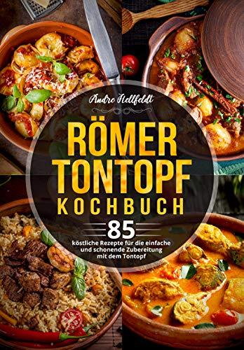 Römer Tontopf Kochbuch: 85 köstliche Rezepte für die einfache und schonende Zubereitung mit dem Tontopf