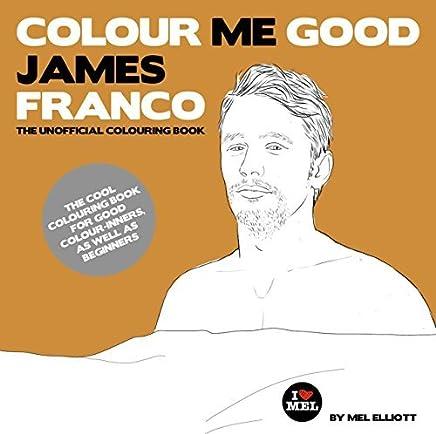 Colour Me Good James Franco by Mel Elliott (2014-12-15)