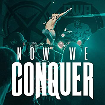 Now We Conquer