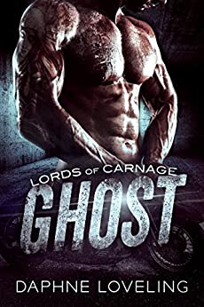 GHOST: Lords of Carnage MC, Book 1 by [Daphne Loveling]