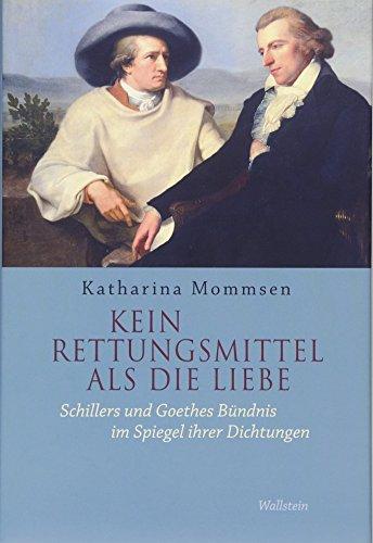Kein Rettungsmittel als die Liebe: Schillers und Goethes Bündnis im Spiegel ihrer Dichtungen