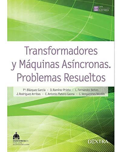 Transformadores y Máquinas Asíncronas. Problemas Resueltos (INGENIERÍA ELÉCTRICA)