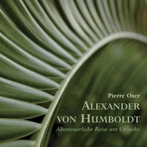 Alexander von Humboldt . Abenteuerliche Reise am Orinoko Titelbild