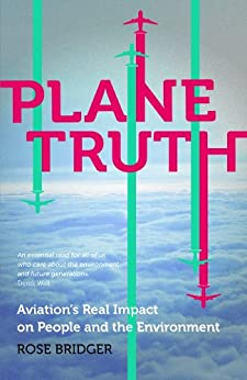 [Rose Bridger]のPlane Truth: Aviation's Real Impact on People and the Environment (English Edition)