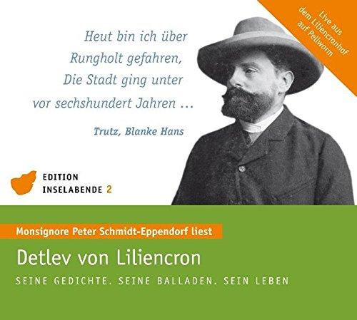 Detlev von Liliencron - Seine Gedichte. Seine Balladen. Sein Leben: Monsignore Peter Schmidt-Eppendorf liest, live aus dem Liliencronhof auf Pellworm (Edition Inselabende)