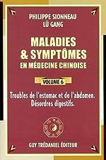 Maladies et symptômes en médecine chinoise, Tome 6 - Troubles de l'estomac et de l'abdomen, désordres digestifs de Gang Lü