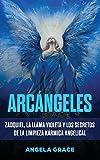 Arcángeles: Zadquiel, la llama violeta y los secretos de la limpieza kármica angelical (de la Serie Arcángeles)