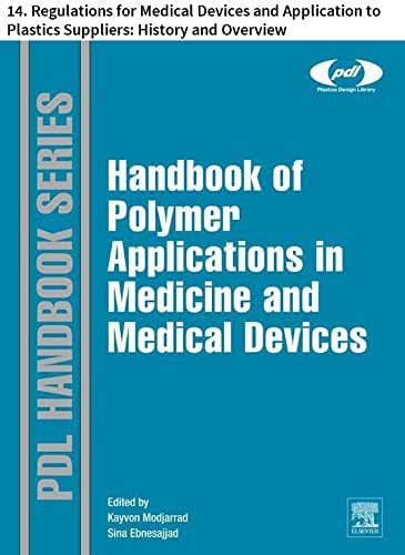 Handbook of Polymer Applications in Medicine and Medical Devices: 14. Regulations for Medical Devices and Application to Plastics Suppliers: History and ... (Plastics Design Library) (English Edition)