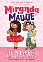 The Princess and the Absolutely Not a Princess (Miranda and Maude#1)