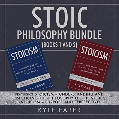 Stoic Philosophy Bundle (Books 1 and 2): Featuring Stoicism - Understanding and Practicing the Philosophy of the Stoics & Stoicism - Purpose and Perspectives cover art
