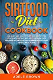 SIRTFOOD COOKBOOK: 100+ EASY AND HEALTHY SIRTFOOD DIET RECIPES TO ACTIVATE SIRTUINS AND HELP YOU BURN FATS, REGULATE METABOLISM AND INCREASE MUSCLE MASS (21-DAY MEAL PLAN) (English Edition)