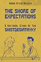 The Shore of Expectations: A Study on the Culture of the Ukrainian Shistdesiatnyky