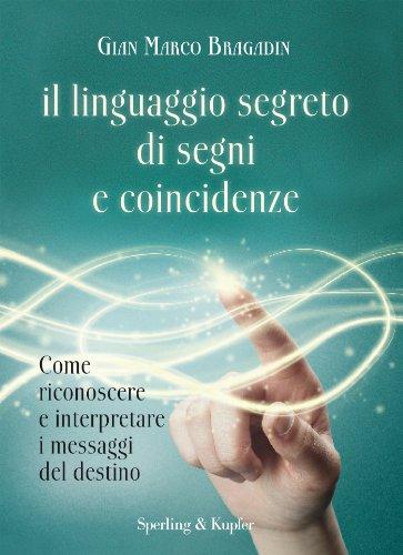 Il linguaggio segreto di segni e coincidenze: Come riconoscere e interpretare i messaggi del destino