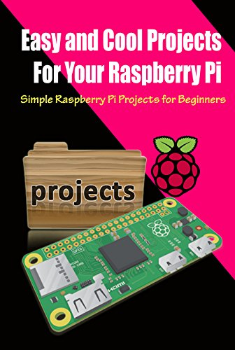 Easy and Cool Projects For Your Raspberry Pi: Simple Raspberry Pi Projects for Beginners, Photo Frame, Stream Pc Games and Camera with Motion Capture (English Edition)