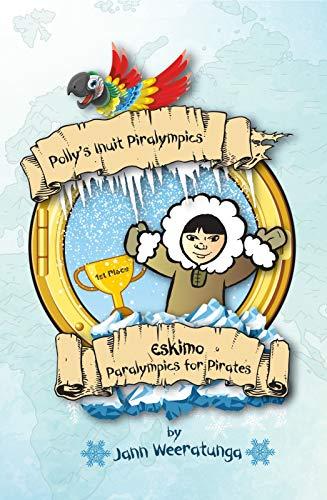 Polly's Inuit Piralympics: Eskimo Paralympics for Pirates (English Edition)