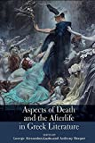 Aspects of Death and the Afterlife in Greek Literature