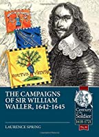 The Campaigns of Sir William Waller, 1642-1645 (Century of the Soldier)