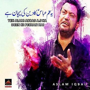 Yeh Alam Abbas A.s Ka Deen Ki Pechan Hai