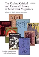 The Oxford Critical and Cultural History of Modernist Magazines: North America 1894-1960 (Oxford Critical Cultural History of Modernist Magazines)