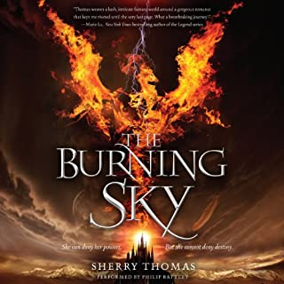 The Burning Sky     The Elemental Trilogy, Book 1              By:                                                                                                                                 Sherry Thomas                               Narrated by:                                                                                                                                 Philip Battley                      Length: 11 hrs and 36 mins     671 ratings     Overall 4.4