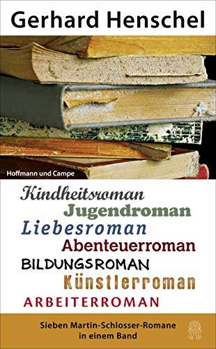 Sieben Martin Schlosser Romane in einem Band: Kindheitsroman, Jugendroman, Liebesroman, Bildungsroman, Abenteuerroman, Künstlerroman, Arbeiterroman