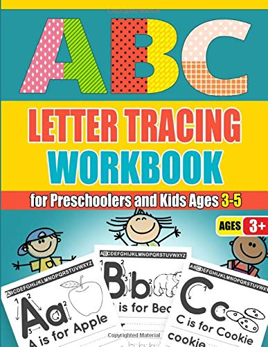 ABC Letter Tracing Workbook for Preschoolers and Kids Ages 3-5: Fun Alphabet Writing Practice Book For Kids , Kindergarten, Pre K and Toddlers