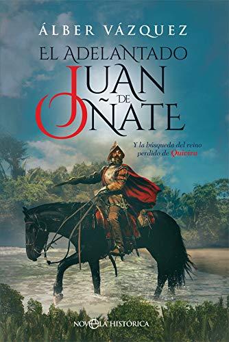 El adelantado Juan de Oñate: Y la búsqueda del reino perdido de Quivira (Novela histórica)