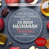 Gefilte Fish, Challah, Tzimmes and More: 20 Rosh Hashanah Recipes From My Israeli Cuisine (Kosher Cookbooks)