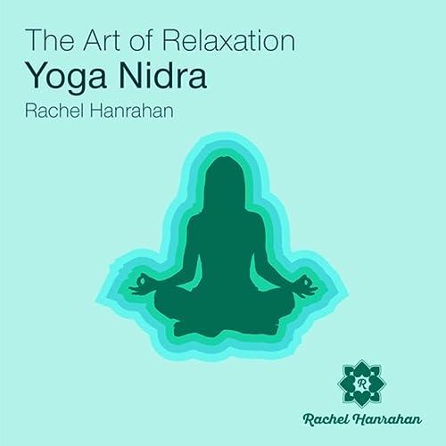 Amazon.com: Art of Relaxation Yoga Nidra: Rachel Hanrahan ...