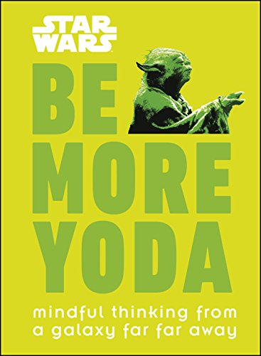 Star Wars Be More Yoda: Mindful Thinking from a Galaxy Far Far Away by [Christian Blauvelt]