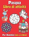 Pasqua Libro di attività Per Bambini dai 4-8 anni: Labirinti, uova di Pasqua da colorare, dinosauro, unicorno, mandala e altro! - Grande regalo per il giorno di Pasqua felice