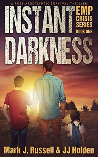 Instant Darkness: A Post Apocalyptic Survival Thriller (EMP Crisis Series Book 1) by [Mark J. Russell, J.J. Holden]