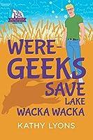 Were-Geeks Save Lake Wacka Wacka (Were-Geeks Save the World)