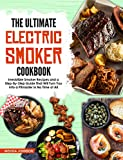 The Ultimate Electric Smoker Cookbook: Irresistible Smoker Recipes and a Step-By-Step Guide That Will Turn You Into a Pitmaster in No Time at All