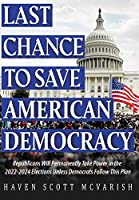 Last Chance to Save American Democracy: Republicans Will Permanently Take Power in the 2022-2024 Elections Unless Democrats Follow This Plan
