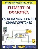 ELEMENTI DI DOMOTICA - ESERCITAZIONI CON GLI SMART SWITCHES