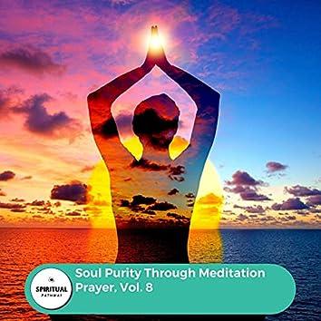 Soul Purity Through Meditation Prayer, Vol. 8
