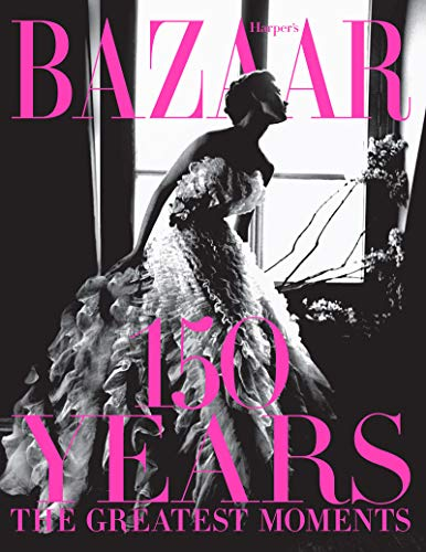 Harper's Bazaar: 150 Years: The Greatest Moments [Lingua inglese]