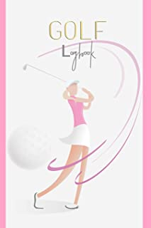 GOLF Logbook: Journal and notebook for golfers with templates for Game Scores, Performance Tracking, Golf Stat Log, Event Stats | motive: golf lady