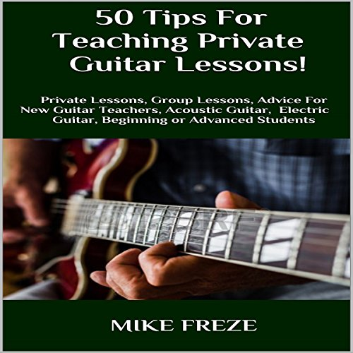 50 Tips fror Teaching Private Guitar Lessons! audiobook cover art