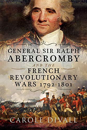 Divall, C: General Sir Ralph Abercromby and the French Revol